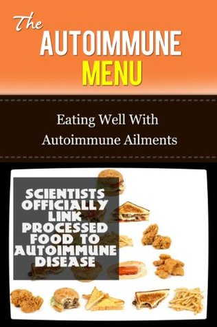 The Autoimmune Menu: Eating Well With Autoimmune Ailments  by  Paul James