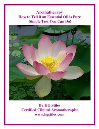 Aromatherapy - How to Tell if an Essential Oil is Pure - Simple Test You Can Do!  by  K.G. Stiles