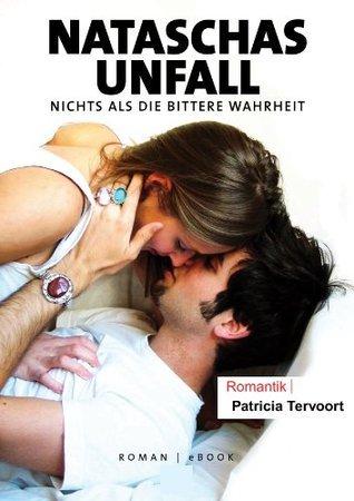 Nataschas Unfall - Nichts als die bittere Wahrheit  by  Patricia Tervoort