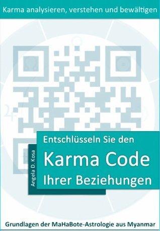 Entschlüsseln Sie den Karma Code Ihrer Beziehungen (Grundlagen der MaHaBote-Astrologie aus Myanmar (Burma))  by  Angela D. Kosa
