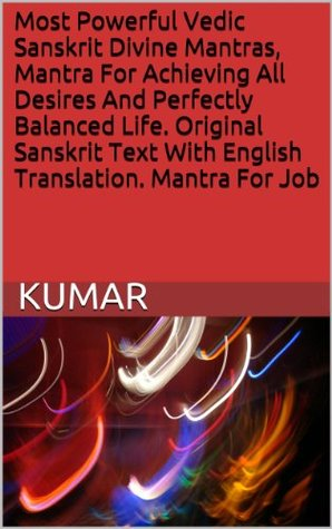 Most Powerful Vedic Sanskrit Divine Mantras, Mantra For Achieving All Desires And Perfectly Balanced Life. Original Sanskrit Text With English Translation. Mantra For Job Kumar