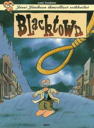 Blacktown (Jussi Jäniksen ihmeelliset seikkailut, #1)  by  Lewis Trondheim