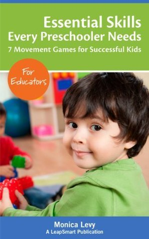 Essential Skills Every Preschooler Needs- 7 Movement Games for Successful Kids,  by  Monica Levy