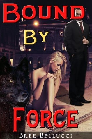 Bound By Force (Bound And Bred For The Billionaire Part 1)  by  Bree Bellucci