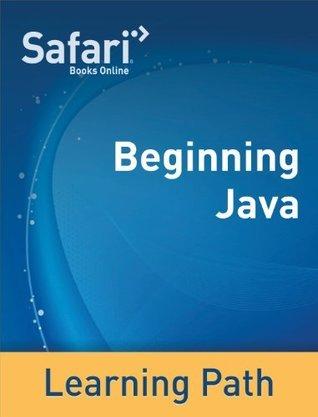 Beginning Java: A Safari Tutorial  by  Safari Content Team