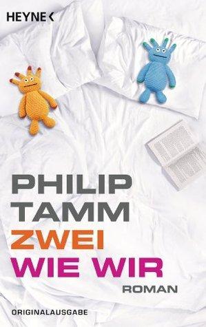 Zwei wie wir: Roman Philip Tamm