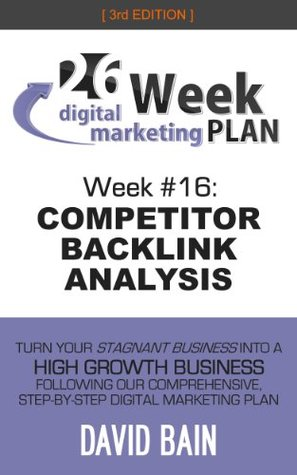 Competitor Backlink Analysis (26 Week Digital Marketing Plan #16)  by  David Bain