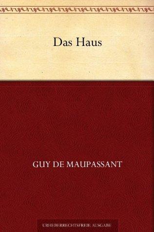 Das Haus Guy de Maupassant
