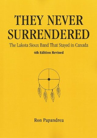 They Never Surrendered, The Lakota Sioux Band That Stayed in Canada Ron Papandrea
