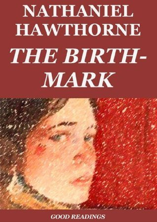 The Birth-Mark (Annotated) Nathaniel Hawthorne