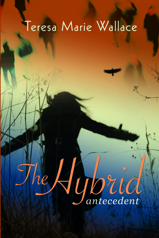 The Hybrid: Antecedent  by  Teresa Marie Wallace