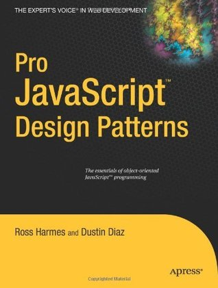 Pro JavaScript Design Patterns: The Essentials of Object-Oriented JavaScript Programming  by  Dustin Diaz