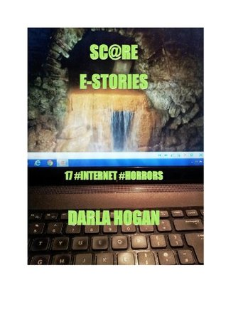 SC@RE E-STORIES  17 #INTERNET #HORRORS Darla Hogan