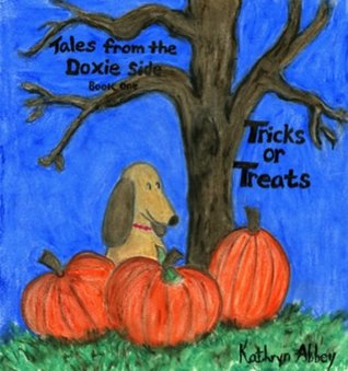 Tricks Or Treats, A Tales From The Doxie Side Halloween Book  by  Kathryn Abbey