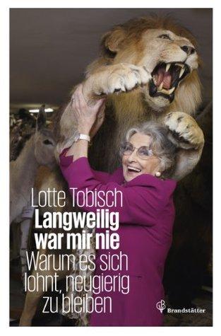 Langweilig war mir nie: Warum es sich lohnt, neugierig zu bleiben  by  Lotte Tobisch