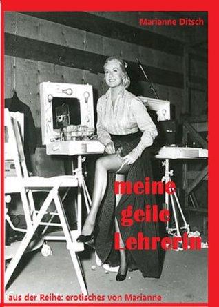 meine geile Lehrerin: aus der Reihe erotisches von Marianne Marianne Ditsch