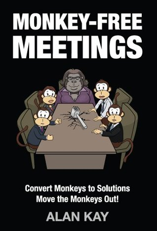 Monkey-Free Meetings: Convert Monkeys to Solutions Move the Monkeys Out! Alan Kay