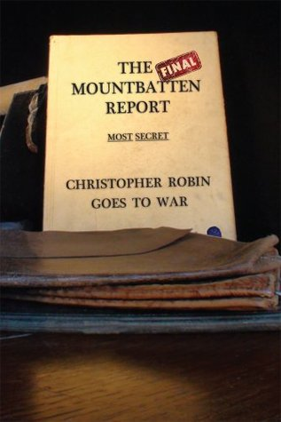 The Final Mountbatten Report - MOST SECRET - Christopher Robin goes to War Lord Chancellor