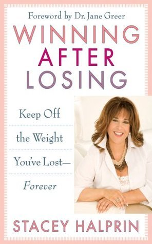 Winning After Losing: Keep Off the Weight Youve Lost--Forever Stacey Halprin