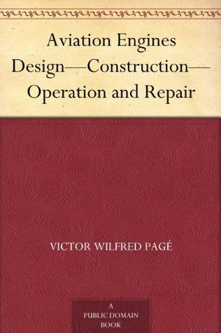 The A-B-C of Aviation: A Complete, Practical Treatise Outlining Clearly the Elements of Aeronautical Engineering, with Special Reference to Simplified ... Principles Underlying the Action of Balloon Victor Wilfred Page