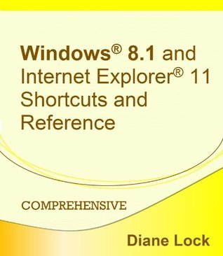 Windows 8.1® and Internet Explorer® 11 Shortcuts and Reference Diane Lock