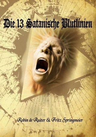 Die 13 Satanischen Blutlinien (Band 1, 2 und 3) - Der globale Zusammenbruch des gegenwärtigen Weltsystems steht unmittelbar bevor (Die 13 Illuminati Blutlinien) (German Edition)  by  de Ruiter, Robin