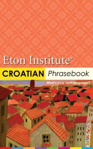 Croatian Phrasebook (Eton Institute - Language Phrasebooks)  by  Eton Institute