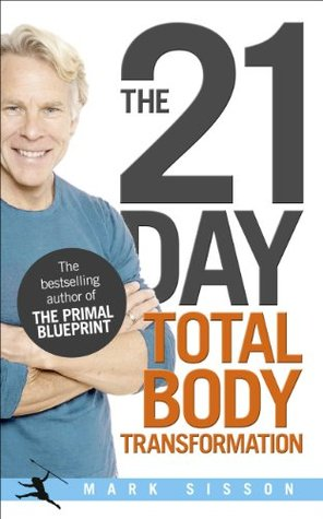 The 21-Day Total Body Transformation: A Complete Step-by-Step Gene Reprogramming Action Plan Mark Sisson