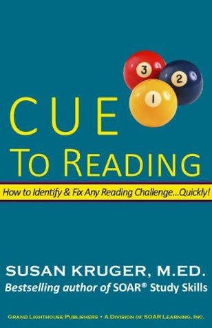 Cue to Reading: How to Identify & Fix Any Reading Challenge...Quickly!  by  Susan Kruger