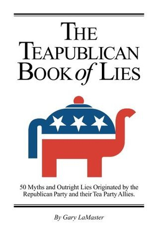 The Teapublican Book of Lies Gary Lamaster