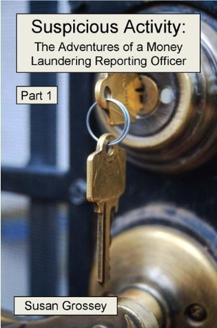Suspicious Activity: The Adventures of a Money Laundering Reporting Officer - Part 1  by  Susan Grossey