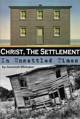 Christ, The Settlement of Unsettled Times Jeremiah Whitaker