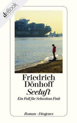 Seeluft: Ein Fall für Sebastian Fink  by  Friedrich Dönhoff