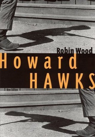 Howard Hawks: Second Edition (Contemporary Approaches to Film and Media Series)  by  Robin Paul Wood