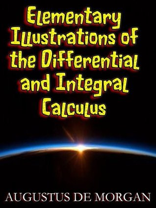 Elementary Illustrations of the Differential and Integral Calculus Augustus De Morgan