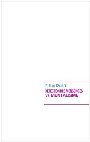 DETECTION DES MENSONGES vs MENTALISME Philippe Kaizen