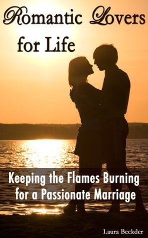 Romantic Lovers for Life: Keeping the Flames Burning for a Passionate Marriage (The Marital Help Series)  by  Laura Beckder