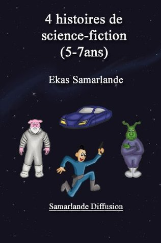 4 histoires de science-fiction (5-7ans) (French Edition)  by  Ekas Samarlande