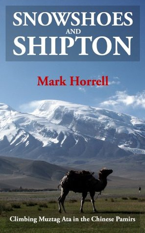 Snowshoes and Shipton: Climbing Muztag Ata in the Chinese Pamirs Mark Horrell