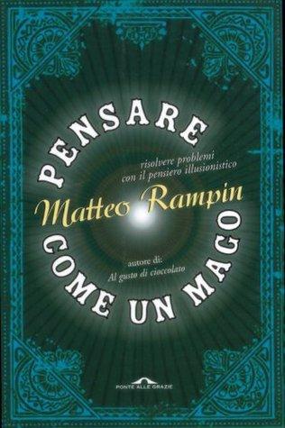 Pensare come un mago. Risolvere i problemi con il pensiero illusionistico Matteo Rampin