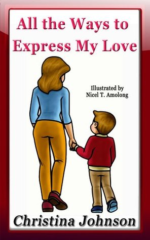 All the Ways to Express My Love (Childrens Bedtime Stories Series)  by  Christina Johnson