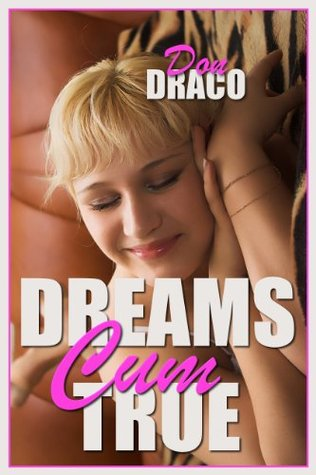 Dreams Cum True  by  Don Draco