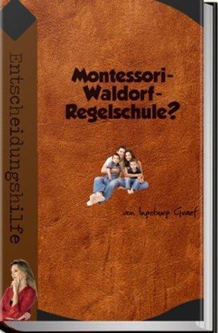 Montessori-, Waldorf-, Regelschule? Eine Entscheidungshilfe  by  Ingeburg Graef