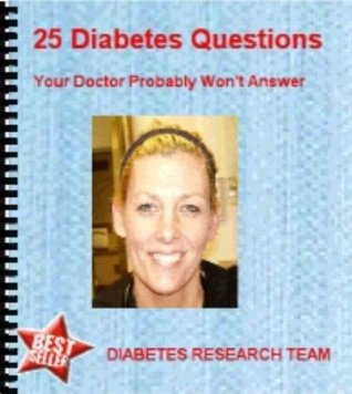 25 Diabetes Questions Your Doctor Probably Wont Answer excerpt from 101 Diabetes Questions Your Doctor Probably Wont Answer  by  Diabetes Research Team