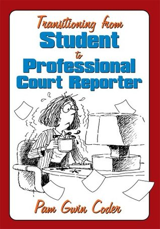 Transitioning from Student to Professional Court Reporter Pam Gwin Coder