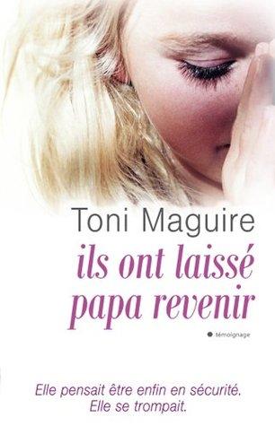 Ils ont laissé revenir papa (Témoignage) Toni Maguire