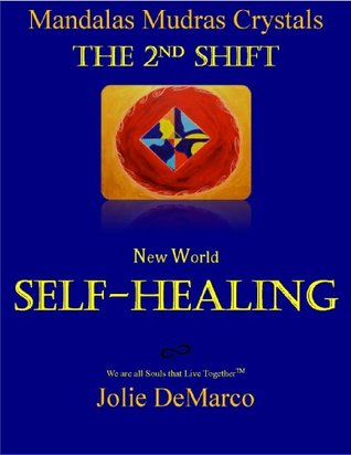 The 2nd Shift- Self Healing Mandalas-Mudras-Crystals  by  Jolie DeMarco
