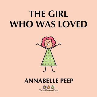 The Girl Who Was Loved  by  Annabelle Peep