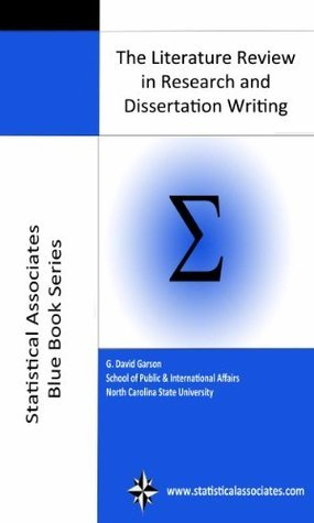 The Literature Review in Research and Dissertation Writing (Statistical Associates Blue Book Series) G. David Garson