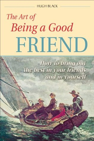 Art of Being a Good Friend  by  Hugh Black